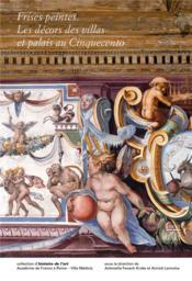 Les frises peintes. les décors des villas et palais au cinquecento - Couverture - Format classique