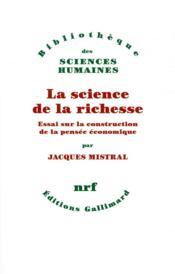 La science de la richesse ; essai sur la construction de la pensée économique - Couverture - Format classique