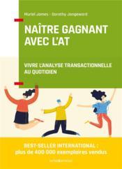 Naître gagnant avec l'AT ; vivre l'analyse transactionnelle au quotidien (2e édition) - Couverture - Format classique