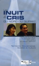 Les Inuits et les Cris du nord du Québec ; territoire, gouvernance, société et culture - Couverture - Format classique