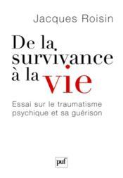 De la survivance à la vie ; essai sur la traumatisme psychique et sa guérison - Couverture - Format classique