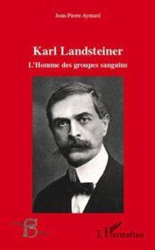 Karl Landsteiner ; l'homme des groupes sanguins - Couverture - Format classique