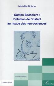 Gaston Bachelard : l'intuition de l'instant au risque des neurosciences - Couverture - Format classique