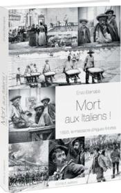 Mort aux italiens ! 1893 , le massacre d'Aigues-Mortes - Couverture - Format classique