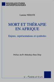 Mort et thérapie en Afrique ; enjeux, représentations et symboles - Couverture - Format classique