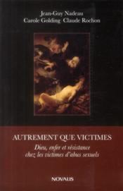 Autrement que victimes ; Dieu, enfer et résistance chez les victimes d'abus sexuels - Couverture - Format classique