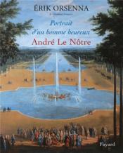 Portrait d'un homme heureux ; André Le Nôtre - Couverture - Format classique