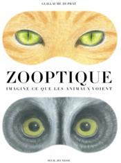 Zooptique ; imagine ce que les animaux voient - Couverture - Format classique