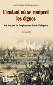 L'instant ou se rompent les digues ; sur les pas de l'explorateur Louis Delaporte - Couverture - Format classique