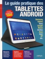 Le guide pratique tablettes Android ; Samsung, Galaxy, Sony, Google, Nexus, Archos, Asus, Acer, HP, etc - Couverture - Format classique