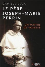 Le père Joseph-Marie Perrin ; un maître de sagesse - Couverture - Format classique
