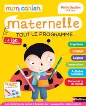 MON CAHIER D'ECOLE MATERNELLE ; tout le programme ; petite section ; 3/4 ans (édition 2015) - Couverture - Format classique