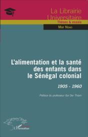 L'alimentation et la santé des enfants dans le Sénégal colonial ; 1905-1960 - Couverture - Format classique