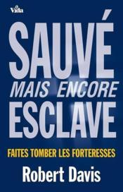 Sauvé mais encore esclave ; faites tomber les forteresses - Couverture - Format classique