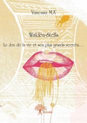 Waldën-Stells ; le jeu de la vie et ses plus grands secrets - Couverture - Format classique