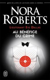 Lieutenant Eve Dallas T.3 ; au bénéfice du crime - Couverture - Format classique