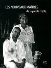 Les nouveaux maitres de la parole creole - Couverture - Format classique