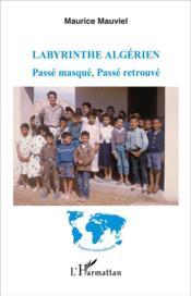Labyrinthe algérien ; passé masqué, passé retrouvé - Couverture - Format classique