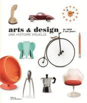 Arts et design, une histoire visuelle de 1850 à nos jours - Couverture - Format classique