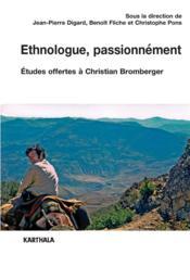 Éthnologue, passionnément ; études offertes à Christian Bromberger - Couverture - Format classique