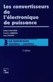 Les convertisseurs de l'electronique de puissance t.3 ; la conversion continu-continu - Couverture - Format classique