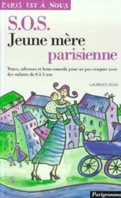 Sos Jeune Mère Parisienne. Trucs, Adresses Et Bons Conseils Pour Ne Pas Craquer Avec Des Enfants De 0 À 3 Ans - Couverture - Format classique