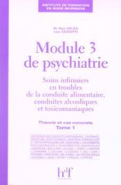 Module 3 De Psychiatrie ; Soins Infirmiers En Troubles De La Conduite Alimentaire, Conduites Alcooliques Et Toxico T.1 - Couverture - Format classique