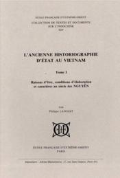 L'ancienne historiographie d'etat au vietnam. t1 : raisons d'etre, condit. d'elaborat. et caracteres - Couverture - Format classique