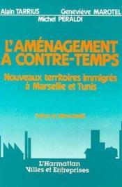 L'aménagement à contre-temps ; nouveaux territoires immigrés à Marseille et Tunis - Couverture - Format classique