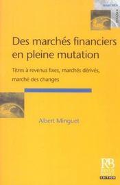 Des marches financiers en pleine mutation titres a revenus fixes, marches derives, marche des change - Intérieur - Format classique