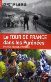 Le tour de France dans les Pyrénées ; de 1910 à Lance Armstrong - Couverture - Format classique