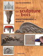 Manuel de sculpture sur bois ; perfectionnement et modèles - Couverture - Format classique