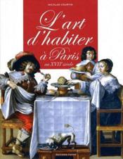 L'art d'habiter à Paris au XVII siècle - Couverture - Format classique