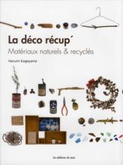 La déco recup ; matériaux naturels et recyclés - Couverture - Format classique