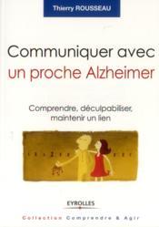 Communiquer avec un proche Alzheimer ; comprendre, déculpabiliser et maintenir le lien - Couverture - Format classique