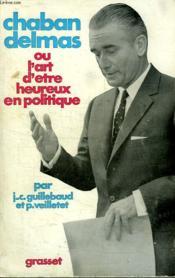 Chaban Delmas Ou L Art D Etre Heureux En Politique. - Couverture - Format classique