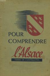 Pour Comprendre L'Alsace. Terre De Contrastes. - Couverture - Format classique