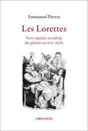 Les lorettes ; Paris capitale mondiale des plaisirs au XIXe siècle - Couverture - Format classique