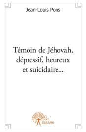 Témoin de Jéhovah, depressif, heureux et suicidaire... - Couverture - Format classique