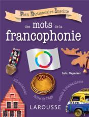 Petit dictionnaire insolite des mots de la francophonie - Couverture - Format classique