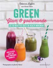 Green, glam et gourmande ; les 150 recettes culte du health movement - Couverture - Format classique