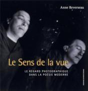 Le sens de la vue ; le regard photographique dans la poésie moderniste - Couverture - Format classique