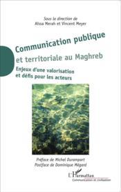 Communication publique et territoriale au Maghreb ; enjeux d'une valorisation et défis pour les acteurs - Couverture - Format classique
