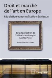 Droit et marché de l'art en Europe ; régulation et normalisation du risque - Couverture - Format classique