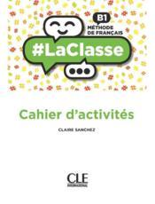 #laclasse ; méthode de français ; FLE ; B1 ; cahier d'activités (édition 2018) - Couverture - Format classique