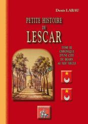 Petite histoire de Lescar t.3 ; chronique d'une cité du Béarn au XIXe siècle - Couverture - Format classique