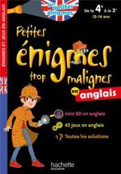 Petites énigmes trop malignes ; en anglais ; de la 4e à la 3e ; 13/14 ans - Couverture - Format classique
