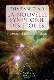 La nouvelle symphonie des étoiles ; l'humanité face au cosmos - Couverture - Format classique