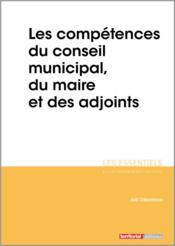 Les compétences du conseil municipal, du maire et des adjoints - Couverture - Format classique