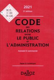Code des relations entre le public et l'administration, annoté et commenté (édition 2021) - Couverture - Format classique